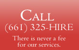 Call (661) 325-4473 - There is never a fee for our services.